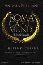 L'ultimo Cesare. Roma caput mundi. Nuovo impero