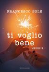 Ti voglio bene #poesie di Francesco Sole