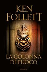 ddc891a15858ba Resta in vetta La colonna di fuoco di Ken Follett, il romanzo storico terzo  capitolo del ciclo I pilastri della terra. Gennaio 1558, Kingsbridge.