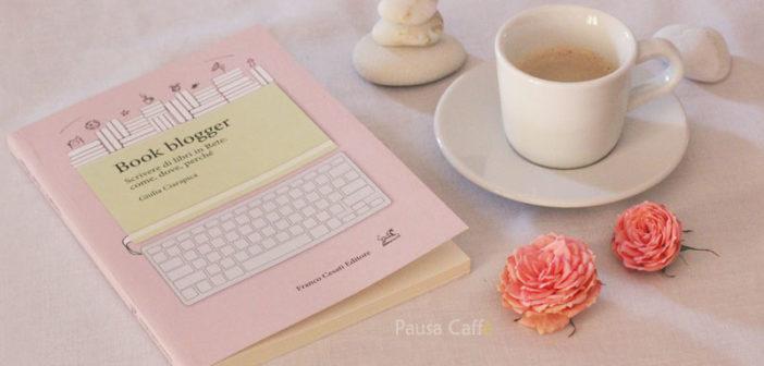 Giulia Ciarapica – Book blogger. Scrivere di libri in Rete: come, dove, perché!