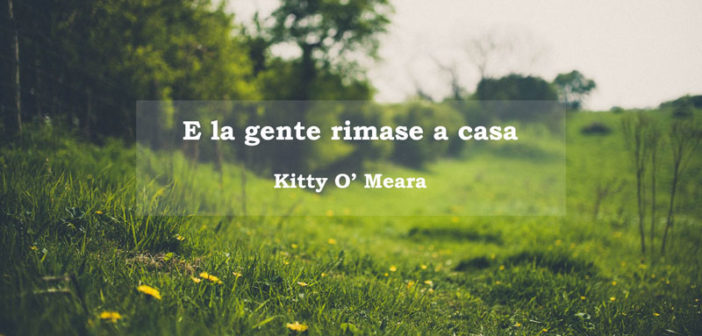 Kitty O' Meara – E la gente rimase a casa