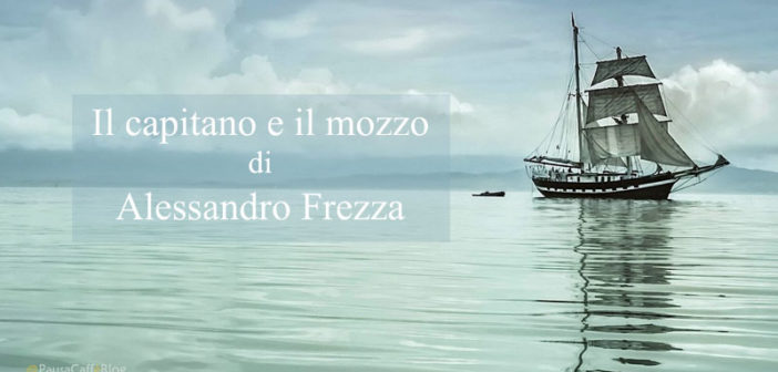 Alessandro Frezza – Il capitano e il mozzo