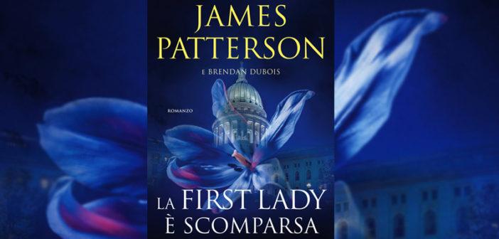 James Patterson – La First Lady è scomparsa