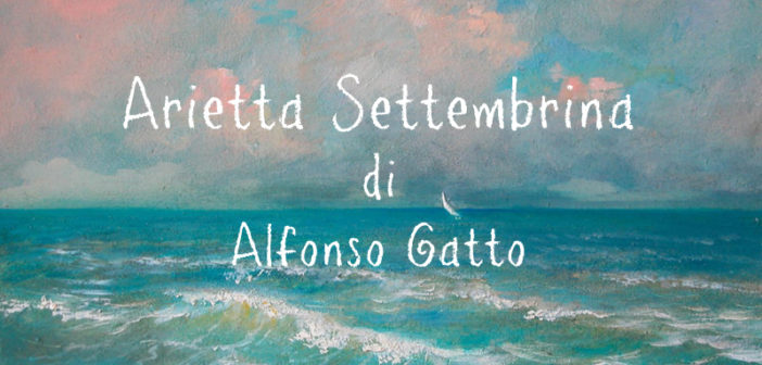 Alfonso Gatto – Arietta Settembrina