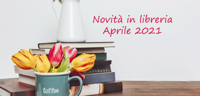 Novità in Libreria – Aprile 2021