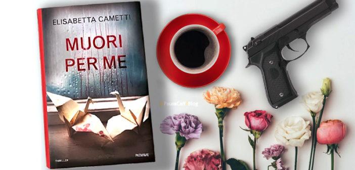 Elisabetta Cametti – Muori per me (Recensione)