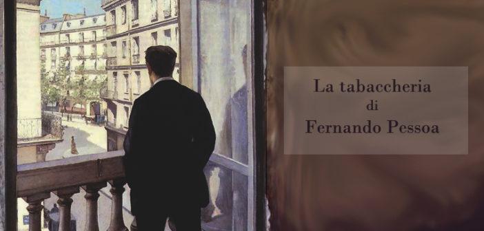 Fernando Pessoa – La Tabaccheria
